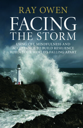 Facing the Storm Using CBT, Mindfulness and Acceptance to Build Resilience When Your World's Falling Apart book cover