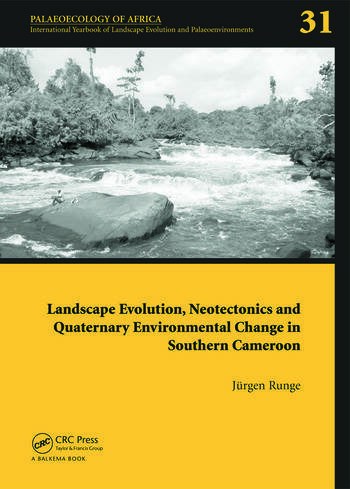 Landscape Evolution, Neotectonics and Quaternary Environmental Change in Southern Cameroon Palaeoecology of Africa Vol. 31, An International Yearbook of Landscape Evolution and Palaeoenvironments book cover