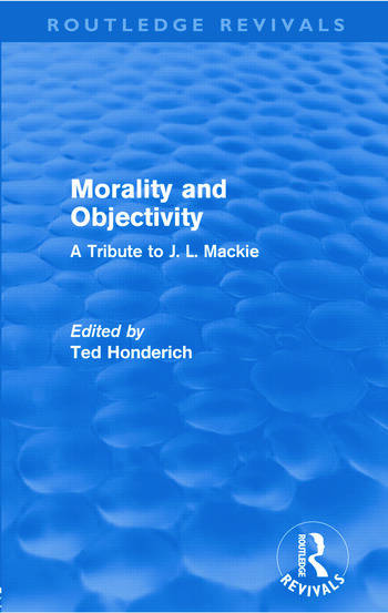 Morality and Objectivity (Routledge Revivals) A Tribute to J. L. Mackie book cover