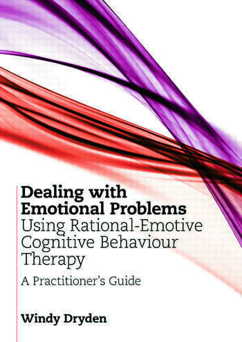 Dealing with Emotional Problems Using Rational-Emotive Cognitive Behaviour Therapy A Practitioner's Guide book cover