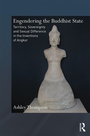 Engendering the Buddhist State Territory, Sovereignty and Sexual Difference in the Inventions of Angkor book cover