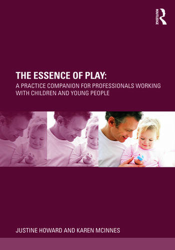 The Essence of Play A Practice Companion for Professionals Working with Children and Young People book cover