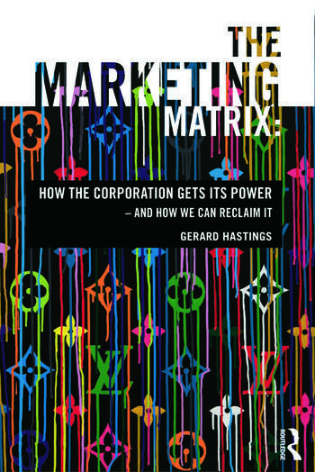 The Marketing Matrix How the Corporation Gets Its Power – And How We Can Reclaim It book cover