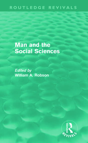 Man and the Social Sciences (Routledge Revivals) Twelve lectures delivered at the London School of Economics and Political Science tracing the development of the social sciences during the present century book cover