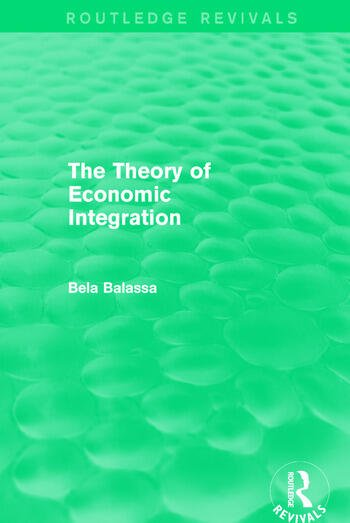 The Theory of Economic Integration (Routledge Revivals) book cover