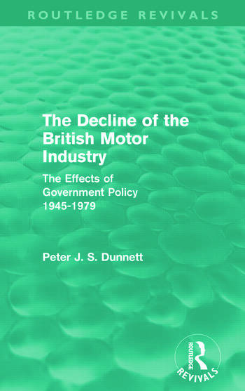 The Decline of the British Motor Industry (Routledge Revivals) The Effects of Government Policy, 1945-79 book cover