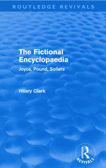 The Fictional Encyclopaedia (Routledge Revivals) Joyce, Pound, Sollers book cover