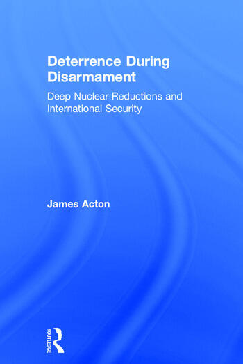 Deterrence During Disarmament Deep Nuclear Reductions and International Security book cover