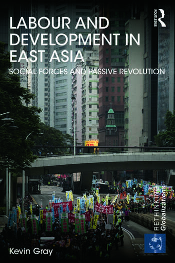 Labour and Development in East Asia Social Forces and Passive Revolution book cover