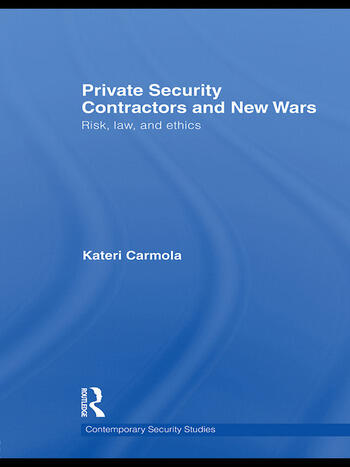 Private Security Contractors and New Wars Risk, Law, and Ethics book cover