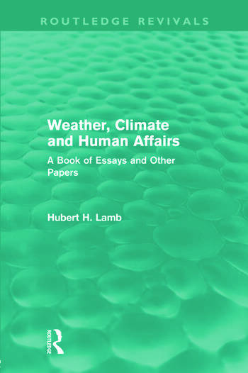 Weather, Climate and Human Affairs (Routledge Revivals) A Book of Essays and Other Papers book cover