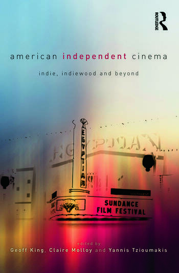 American Independent Cinema indie, indiewood and beyond book cover