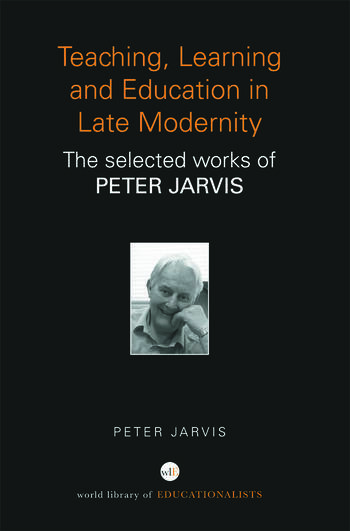 Teaching, Learning and Education in Late Modernity The Selected Works of Peter Jarvis book cover