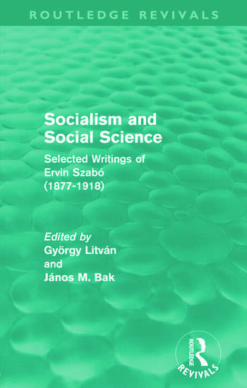 Socialism and Social Science (Routledge Revivals) Selected Writings of Ervin Szabó (1877-1918) book cover