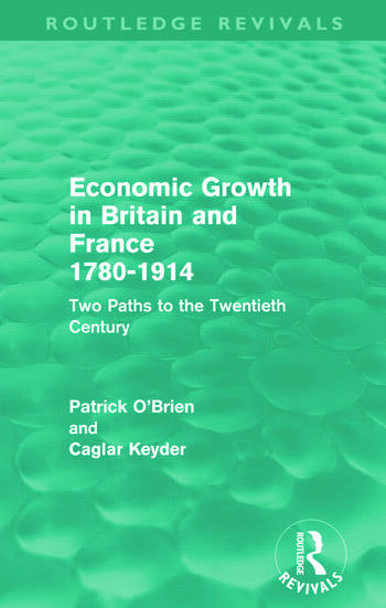 Economic Growth in Britain and France 1780-1914 (Routledge Revivals) Two Paths to the Twentieth Century book cover