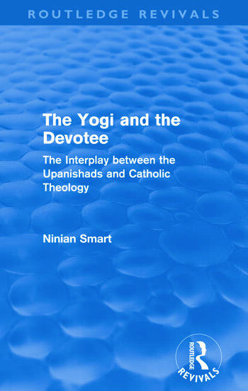 The Yogi and the Devotee (Routledge Revivals) The Interplay Between the Upanishads and Catholic Theology book cover