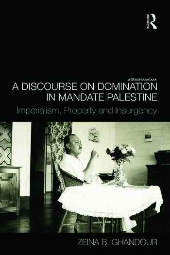 A Discourse on Domination in Mandate Palestine Imperialism, Property and Insurgency book cover