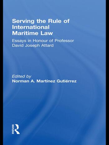 Serving the Rule of International Maritime Law Essays in Honour of Professor David Joseph Attard book cover