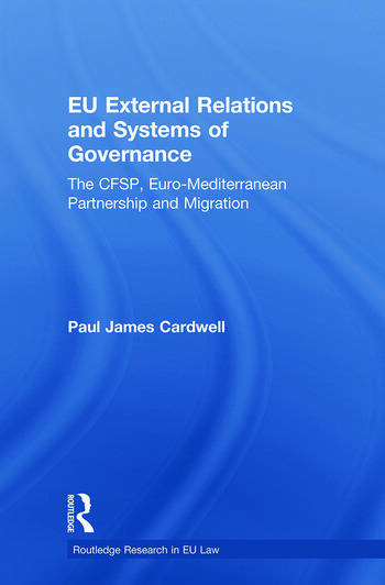 EU External Relations and Systems of Governance The CFSP, Euro-Mediterranean Partnership and Migration book cover