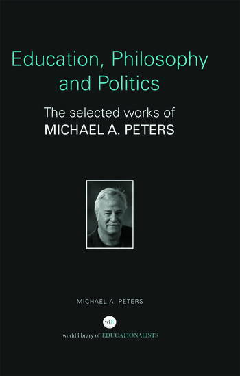 Education, Philosophy and Politics The Selected Works of Michael A. Peters book cover