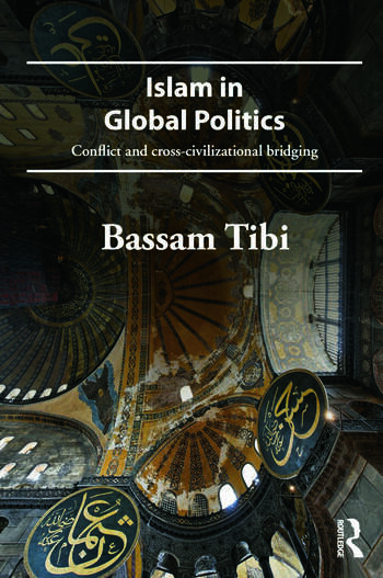 Islam in Global Politics Conflict and Cross-Civilizational Bridging book cover