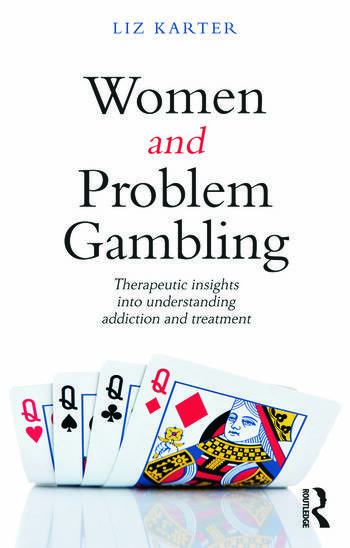 Women and Problem Gambling Therapeutic insights into understanding addiction and treatment book cover