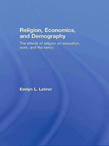 Religion, Economics and Demography The Effects of Religion on Education, Work, and the Family book cover