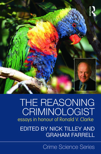 The Reasoning Criminologist Essays in Honour of Ronald V. Clarke book cover