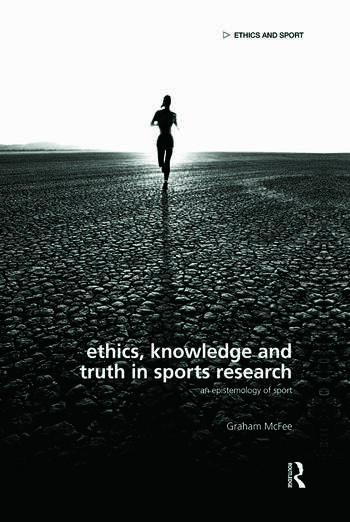 Ethics, Knowledge and Truth in Sports Research An Epistemology of Sport book cover