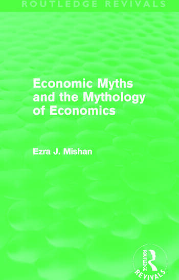 Economic Myths and the Mythology of Economics (Routledge Revivals) book cover