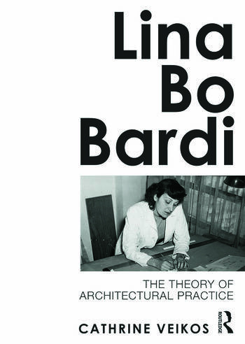 Lina Bo Bardi The Theory of Architectural Practice book cover