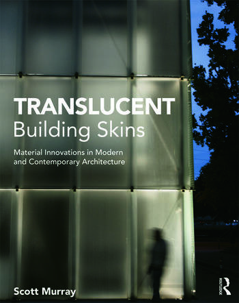 Translucent Building Skins Material Innovations in Modern and Contemporary Architecture book cover