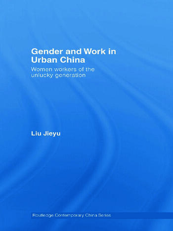 Gender and Work in Urban China Women Workers of the Unlucky Generation book cover