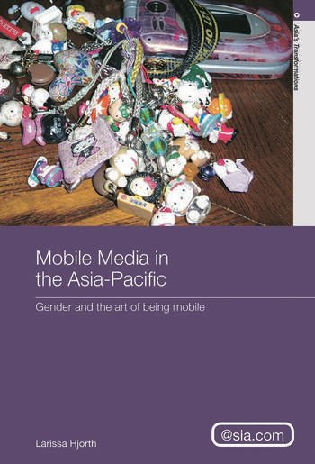 Mobile Media in the Asia-Pacific Gender and The Art of Being Mobile book cover