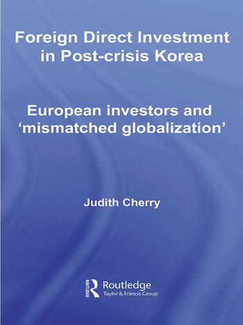 Foreign Direct Investment in Post-Crisis Korea European Investors and 'Mismatched Globalization' book cover