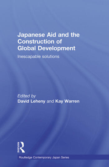 Japanese Aid and the Construction of Global Development Inescapable Solutions book cover