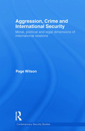 Aggression, Crime and International Security Moral, Political and Legal Dimensions of International Relations book cover
