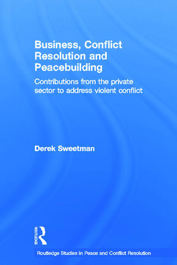 Business, Conflict Resolution and Peacebuilding Contributions from the private sector to address violent conflict book cover