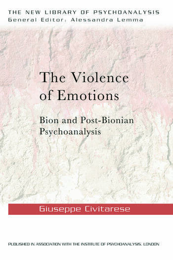 The Violence of Emotions Bion and Post-Bionian Psychoanalysis book cover
