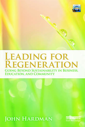Leading For Regeneration Going Beyond Sustainability in Business Education, and Community book cover