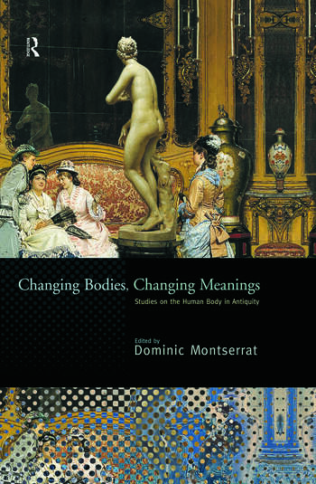 Changing Bodies, Changing Meanings Studies on the Human Body in Antiquity book cover