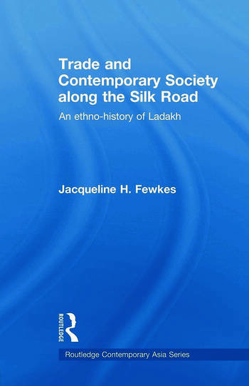 Trade and Contemporary Society along the Silk Road An ethno-history of Ladakh book cover