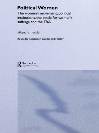 Political Women The Women's Movement, Political Institutions, the Battle for Women's Suffrage and the ERA book cover