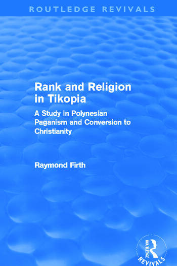 Rank and Religion in Tikopia (Routledge Revivals) A Study in Polynesian Paganism and Conversion to Christianity. book cover