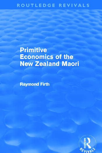 Primitive Economics of the New Zealand Maori (Routledge Revivals) book cover