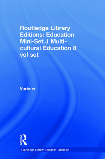 Routledge Library Editions: Education Mini-Set J Multi-cultural Education 8 vol set book cover