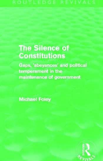 The Silence of Constitutions (Routledge Revivals) Gaps, 'abeyances' and political temperament in the maintenance of government book cover