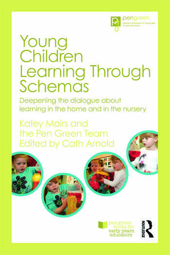 Young Children Learning Through Schemas Deepening the dialogue about learning in the home and in the nursery book cover