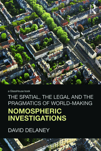 The Spatial, the Legal and the Pragmatics of World-Making Nomospheric Investigations book cover