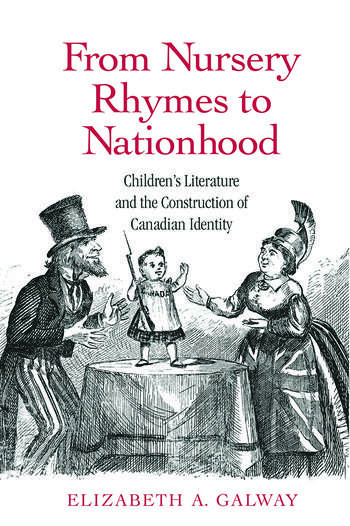 From Nursery Rhymes to Nationhood Children's Literature and the Construction of Canadian Identity book cover